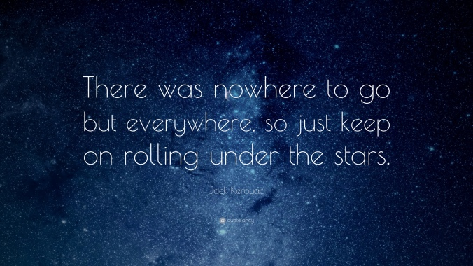 10966-jack-kerouac-quote-there-was-nowhere-to-go-but-everywhere-so-just